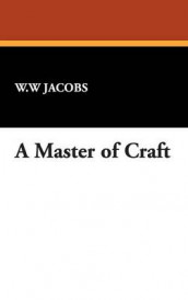 A Master of Craft av W W Jacobs (Innbundet)