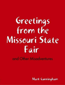 Greetings from the Missouri State Fair and Other Misadventures av Mark Cunningham (Heftet)