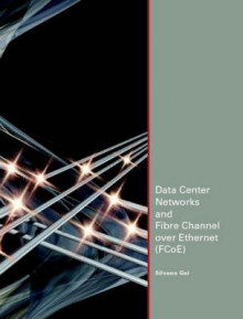 Data Center Networks and Fibre Channel Over Ethernet (FCoE) av Silvano Gai (Heftet)