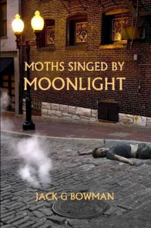 Moths Singed by Moonlight av Jack Bowman (Heftet)