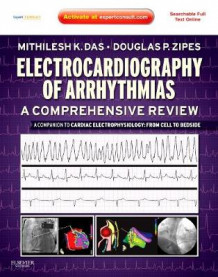 Electrocardiography of Arrhythmias: A Comprehensive Review av Mithilesh Kumar Das og Douglas P. Zipes (Innbundet)