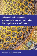 Omslag - Ahmad al-Ghazali, Remembrance, and the Metaphysics of Love