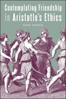 Contemplating Friendship in Aristotle's Ethics av Ann Ward (Heftet)