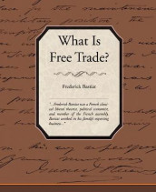 What Is Free Trade? av Frederic Bastiat (Heftet)