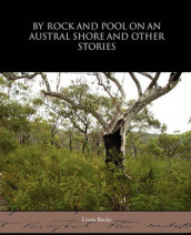 By Rock and Pool on an Austral Shore and Other Stories av Louis Becke (Heftet)