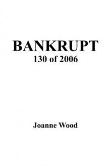 Bankrupt 130 of 2006 av Joanne Wood (Heftet)
