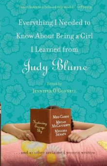 Everything I Needed to Know About Being a Girl I Learned from Judy Blume av Jennifer O'Connell, Meg Cabot, Beth Kendrick, Julie Kenner, Cara Lockwood, Stacey Ballis, Megan Crane, Laura Caldwell, Melissa Senate og Stephanie Lessing (Heftet)