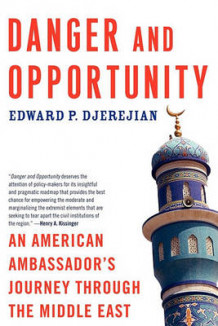 Danger and Opportunity av Edward P. Djerejian (Heftet)