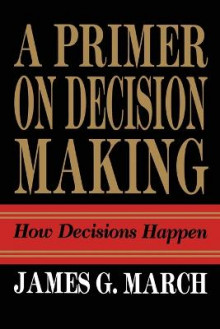 Primer on Decision Making av James G. March (Heftet)