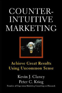 Counterintuitive Marketing av Kevin J. Clancy og Peter C. Krieg (Heftet)