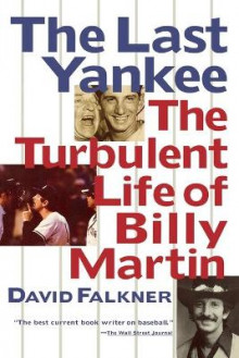 The Last Yankee: The Turbulent Life of Billy Martin av David Falkner (Heftet)