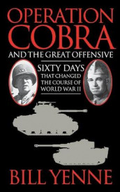 Operation Cobra and the Great Offensive av Bill Yenne (Heftet)