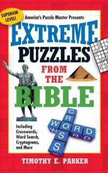 Extreme Puzzles from the Bible: Including Crosswords, Word Search, Cryptograms, and More av Timothy E. Parker (Heftet)