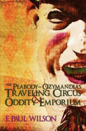 The Peabody- Ozymandias Traveling Circus & Oddity Emporium av F Paul Wilson (Heftet)