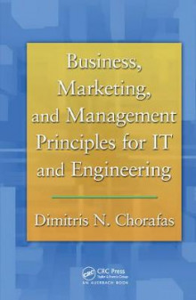 Business, Marketing, and Management Principles for IT and Engineering av Dimitris N. Chorafas (Innbundet)