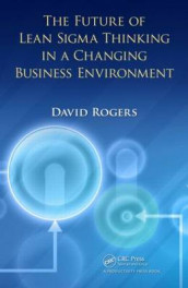 The Future of Lean Sigma Thinking in a Changing Business Environment av David Rogers (Innbundet)