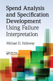 Spend Analysis and Specification Development Using Failure Interpretation av Michael D. Holloway (Innbundet)