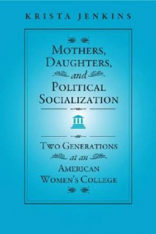 Mothers, Daughters, and Political Socialization av Krista Jenkins (Heftet)