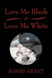 Love Me Black or Love Me White av Agnes Arany (Innbundet)