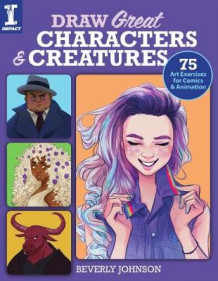 Draw Great Characters and Creatures av Beverly Johnson (Heftet)
