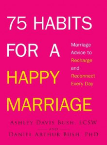 75 Habits for a Happy Marriage av Ashley Davis Bush og Daniel Arthur Bush (Heftet)