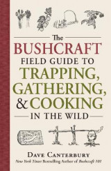Omslag - The Bushcraft Field Guide to Trapping, Gathering, and Cooking in the Wild