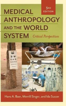 Medical Anthropology and the World System av Hans A. Baer, Merrill Singer og Ida Susser (Innbundet)