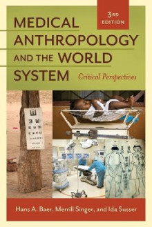 Medical Anthropology and the World System av Hans A. Baer, Merrill Singer og Ida Susser (Heftet)