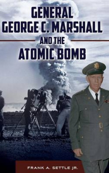 General George C. Marshall and the Atomic Bomb av Frank A. Settle (Innbundet)