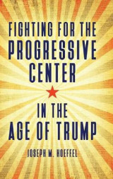 Omslag - Fighting for the Progressive Center in the Age of Trump