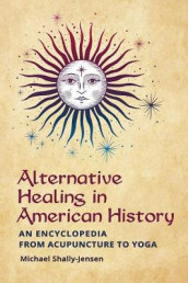 Alternative Healing in American History av Michael Shally-Jensen (Innbundet)