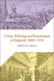 Crime, Policing and Punishment in England, 1660-1914 av Drew D. Gray (Innbundet)