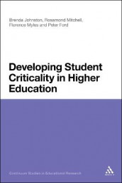 Developing Student Criticality in Higher Education av Peter Ford, Professor Brenda Johnston, Rosamond Mitchell og Professor Florence Myles (Heftet)