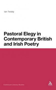 Pastoral Elegy in Contemporary British and Irish Poetry av Iain Twiddy (Innbundet)
