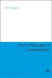 Peirce's Philosophy of Communication av Mats Bergman (Heftet)