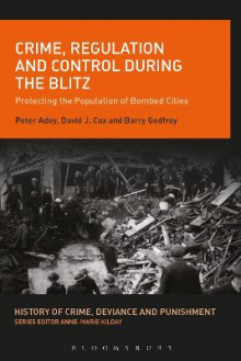 Crime, Regulation and Control During the Blitz av Peter Adey, David J. Cox og Barry Godfrey (Innbundet)