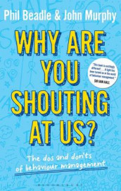 Why are you shouting at us? av Phil Beadle, Lisa Marie Hall og John Murphy (Heftet)
