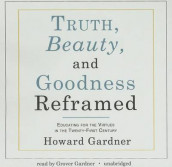 Truth, Beauty, and Goodness Reframed av Dr Howard Gardner (Lydbok-CD)