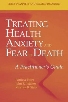 Treating Health Anxiety and Fear of Death av Patricia Furer, John R. Walker og Murray B. Stein (Heftet)