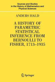 A History of Parametric Statistical Inference from Bernoulli to Fisher, 1713-1935 av Anders Hald (Heftet)