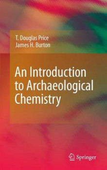 An Introduction to Archaeological Chemistry av T. Douglas Price og James H. Burton (Innbundet)