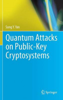Quantum Attacks on Public-Key Cryptosystems av Song Y. Yan (Innbundet)