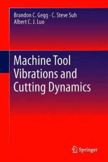 Machine Tool Vibrations and Cutting Dynamics 2011 av Brandon C. Gegg, C. Steve Suh og Albert Luo (Innbundet)