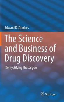 The Science and Business of Drug Discovery av Edward D. Zanders (Innbundet)