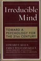 Irreducible Mind av Edward F. Kelly, Emily Williams Kelly, Adam Crabtree, Alan Gauld og Michael Grosso (Heftet)