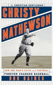 Christy Mathewson, the Christian Gentleman av Bob Gaines (Innbundet)