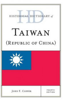 Historical Dictionary of Taiwan (Republic of China) av John F. Copper (Innbundet)