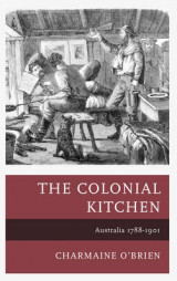 Omslag - The Colonial Kitchen: Australia 1788-1901
