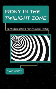 Irony in the twilight zone - how the series critiqued postwar american cult av David Melbye (Innbundet)