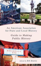 Omslag - An American Association for State and Local History Guide to Making Public History